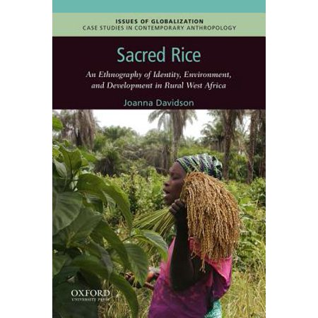 Sacred Rice : An Ethnography of Identity, Environment, and Development in Rural West (Diversity Amid Globalization World Regions Environment Development)