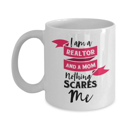 Nothing Scares Me Funny Mom and Realtor Gift Mug