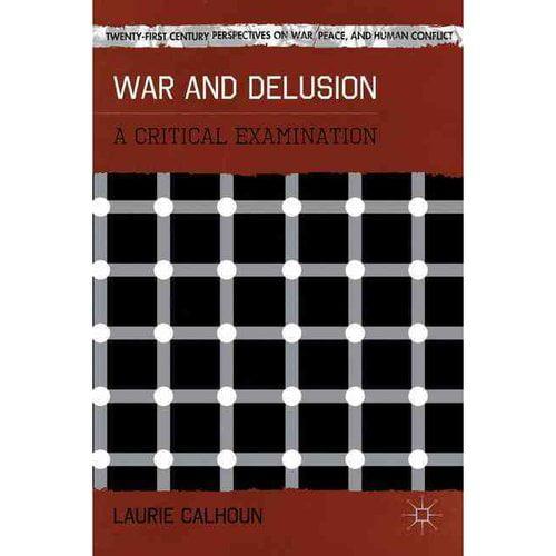 War and Delusion: A Critical Examination