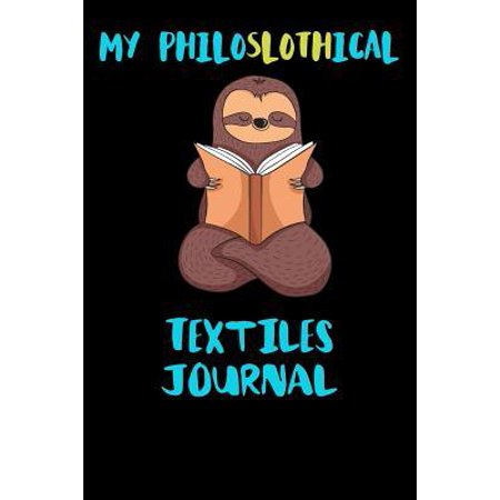 My Philoslothical Textiles Journal: Blank Lined Notebook Journal Gift Idea For (Lazy) Sloth Spirit Animal Lovers Paperback ()