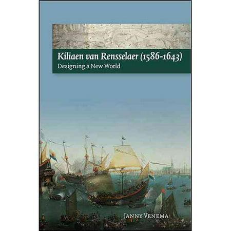 Kiliaen Van Rensselaer (1586-1643): Designing a New World by