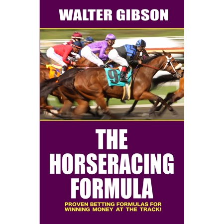 Horse Racing Formula : Proven Betting Formulas For Winning Money at the