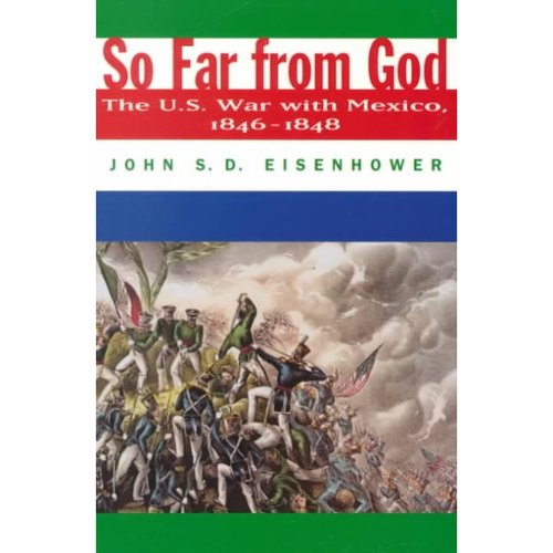 So Far from God: The U.S. War With Mexico, 1846-1848