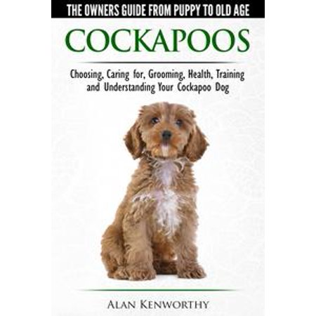 Buy Panda Puppy (Cockapoos: The Owners Guide from Puppy to Old Age - Buying, Caring For, Grooming, Health, Training and Understanding Your Cockapoo Dog -)