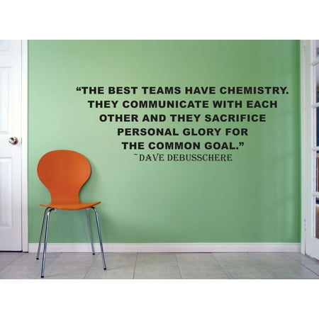 The Best Teams Have Chemistry. They Sacrifice Personal Glory For The Common Goal. Dave Debusschere Life Sports Motivation Quote Custom Wall Decal Vinyl Sticker 12 Inches X 18