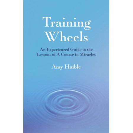 Training Wheels : An Experienced Guide to the Lessons of a Course in