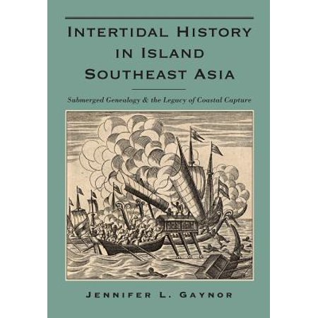 Intertidal History in Island Southeast Asia : Submerged Genealogy and the Legacy of Coastal