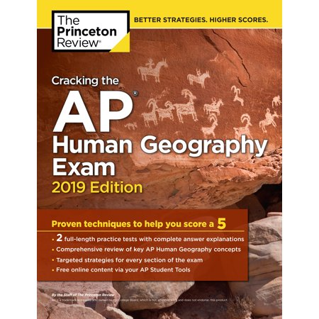 Cracking the AP Human Geography Exam, 2019 Edition : Practice Tests & Proven Techniques to Help You Score a