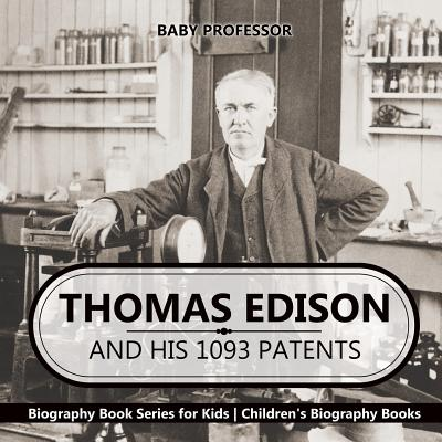 Thomas Edison and His 1093 Patents - Biography Book Series for Kids Children's Biography Books