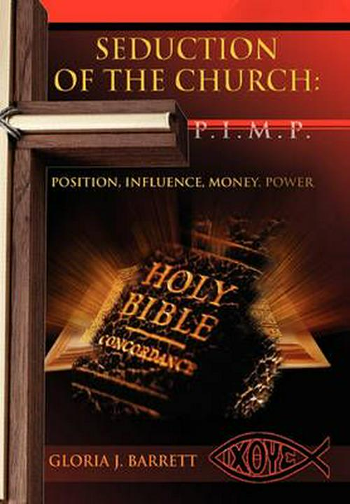 Seduction of the Church: P.I.M.P.: Position, Influence, Money, Power