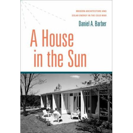 A House In The Sun  Modern Architecture And Solar Energy In The Cold War