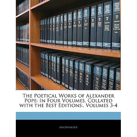 The Poetical Works of Alexander Pope : In Four Volumes. Collated with the Best Editions: , Volumes