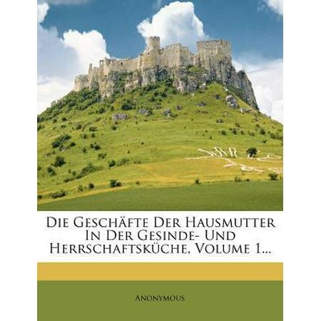 Die Geschafte Der Hausmutter in Der Gesinde- Und Herrschaftskuche, Volume 1... Paperback (Die Geschäfte Chino)