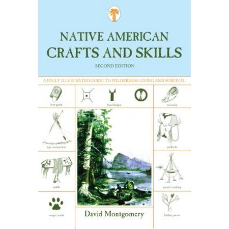 Native American Crafts and Skills : A Fully Illustrated Guide to Wilderness Living and Survival