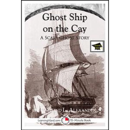 Ghost Ship on the Cay: A Scary 15-Minute Ghost Story, Educational Version - eBook (Scary Halloween Ghost Stories Short)
