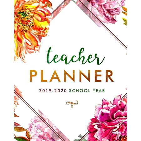 Teacher Planner for the 2019-2020 Academic Year: Daily, Weekly, Monthly and Annual Organizer for School Teachers - Calendar, Grade Tracker and Schedule (Academic Weekly Monthly Planner)