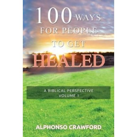 100 Ways For People To Get Healed  A Biblical Perspective