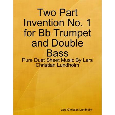 Two Part Invention No. 1 for Bb Trumpet and Double Bass - Pure Duet Sheet Music By Lars Christian Lundholm -