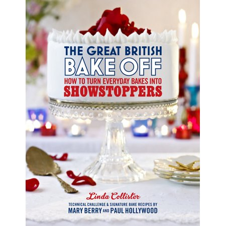 The Great British Bake Off : How to Turn Everyday Bakes Into Showstoppers ()
