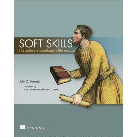 Soft Skills : The Software Developer's Life Manual