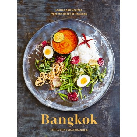 Bangkok : Recipes and Stories from the Heart of (Best Food In Thailand Bangkok)