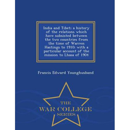 India and Tibet; A History of the Relations Which Have Subsisted Between the Two Countries from the Time of Warren Hastings to 1910; With a Particular Account of the Mission to Lhasa of 1904 - War College (Time Difference Between India And New Jersey)