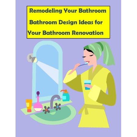 Remodeling Your Bathroom: Bathroom Design Ideas for Your Bathroom Renovation -