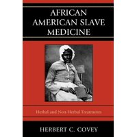 African American Slave Medicine : Herbal and Non-Herbal Treatments