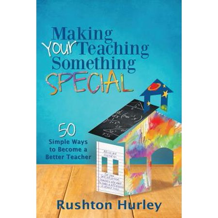 Making Your Teaching Something Special : 50 Simple Ways to Become a Better