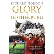 Glory in Gothenburg : The Night Aberdeen FC Turned the Footballing World on Its Head. Richard Gordon