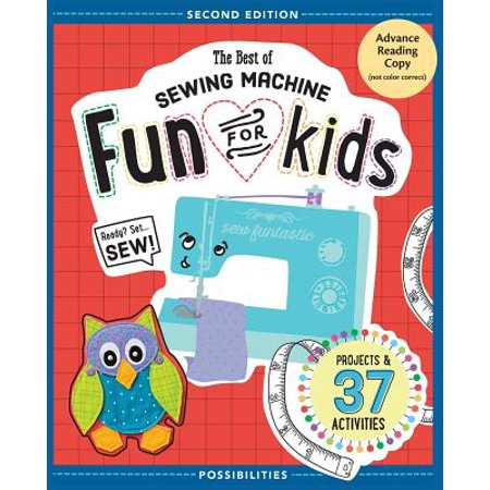 The Best of Sewing Machine Fun for Kids : Ready, Set, Sew - 37 Projects & (West Of Best Project)
