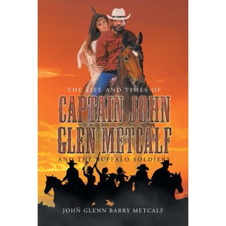 The Life and Times of Captain John Glen Metcalf and the Buffalo Soldiers (Paperback)