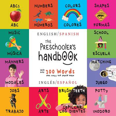 The Preschooler's Handbook : Bilingual (English / Spanish) (Inglés / Español) Abc's, Numbers, Colors, Shapes, Matching, School, Manners, Potty and Jobs, with 300 Words That Every Kid Should Know: Engage Early Readers: Children's Learning