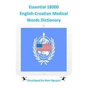 Essential 18000 English-Croatian Medical Words Dictionary - eBook