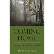 Coming Home: Learning to Actively Love this World (Paperback)