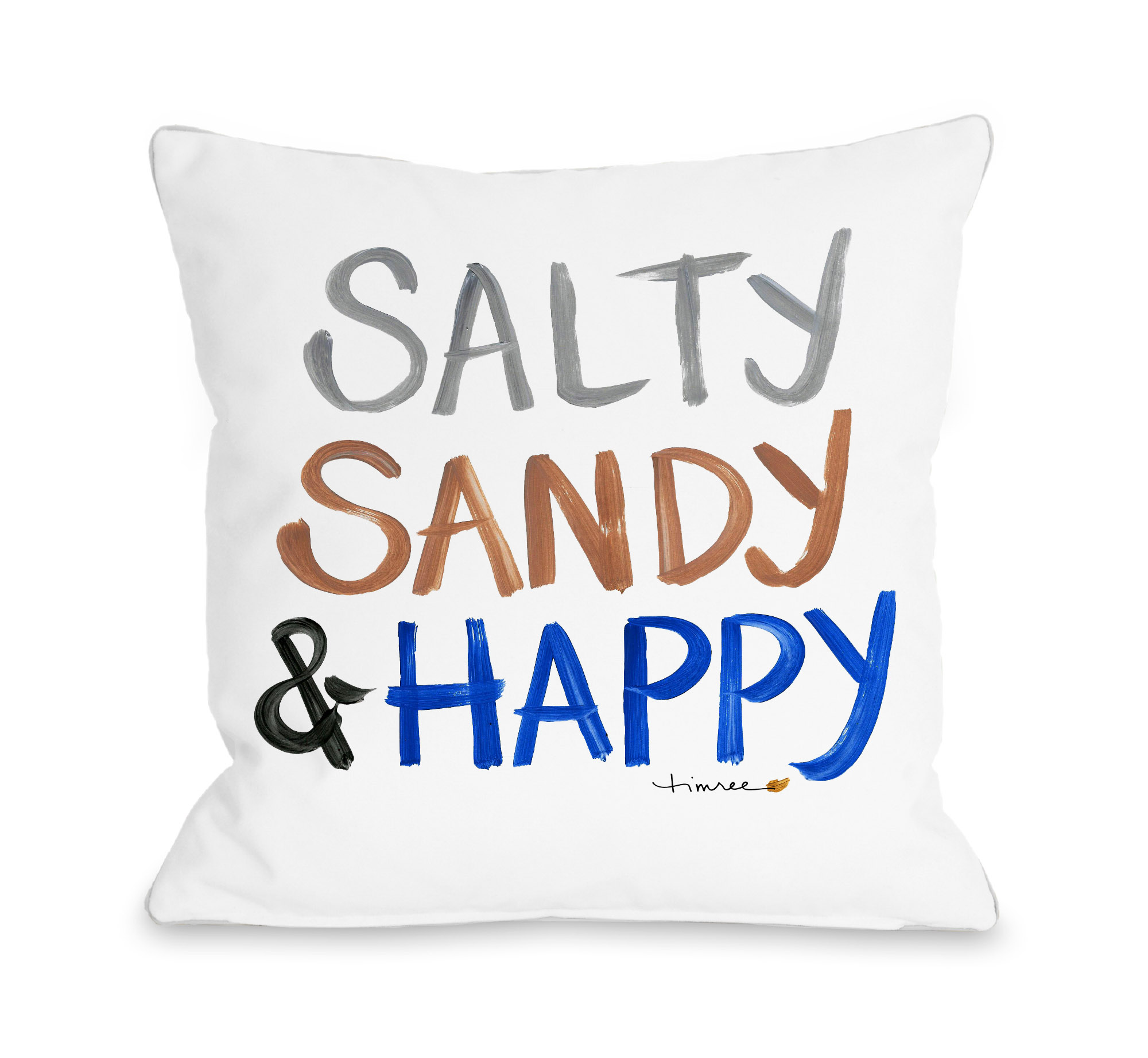 Salty, Sandy & Happy - Multi 16x16 Pillow by Timree