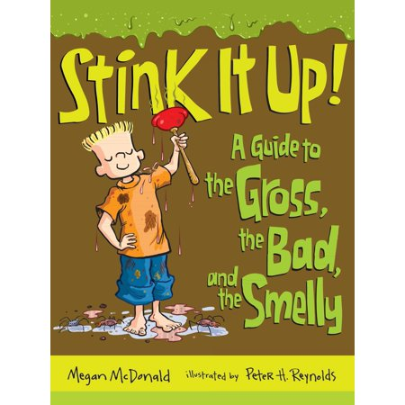 Stink It Up! : A Guide to the Gross, the Bad, and the (Effects Of Growing Up In A Bad Neighborhood)