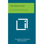 The Wisest Fool : And Other Men of the Bible