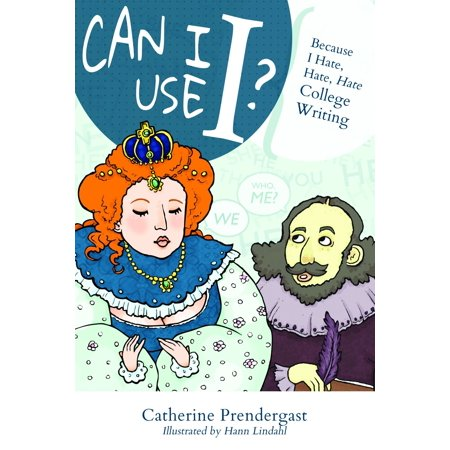 Can I Use I? Because I Hate, Hate, Hate College Writing -