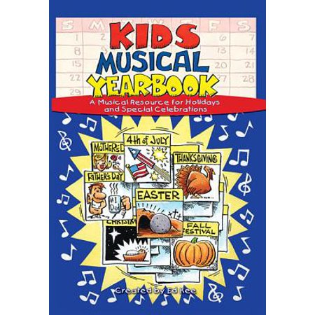 Kids Musical Yearbook : A Musical Resource for Holidays and Special Celebrations: (Musical Yearbook)