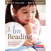 I Am Reading : Nurturing Young Children's Meaning Making and Joyful Engagement with Any Book