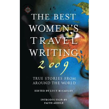 Best Women's Travel Writing: The Best Women's Travel Writing -