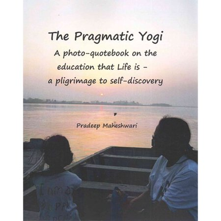 The Pragmatic Yogi: A Photo-quote Book on the Education That Life Is