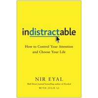 Indistractable: How to Control Your Attention and Choose Your Life (Hardcover)