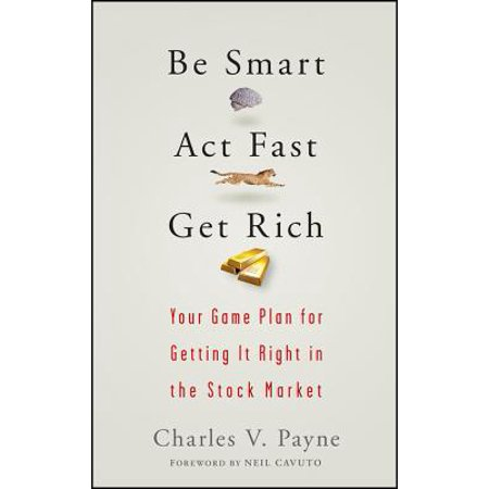 Be Smart, ACT Fast, Get Rich : Your Game Plan for Getting It Right in the Stock (Best Way To Get Into The Stock Market)