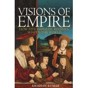 Visions of Empire: How Five Imperial Regimes Shaped the World (Paperback)