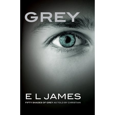Grey : Fifty Shades of Grey as Told by Christian (The Story Behind 50 Shades Of Grey)
