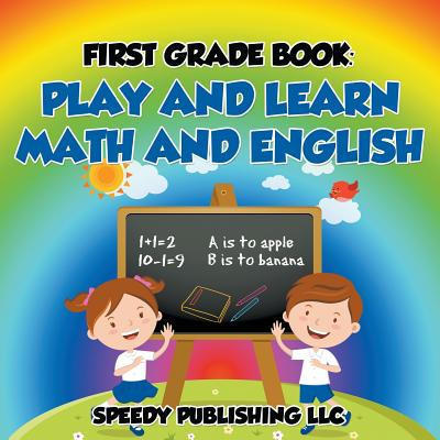 First Grade Book : Play and Learn Math and English