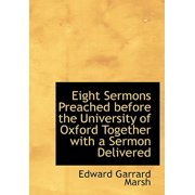 Eight Sermons Preached Before the University of Oxford Together with a Sermon Delivered