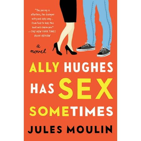 Ally Hughes Has Sex Sometimes : A Novel